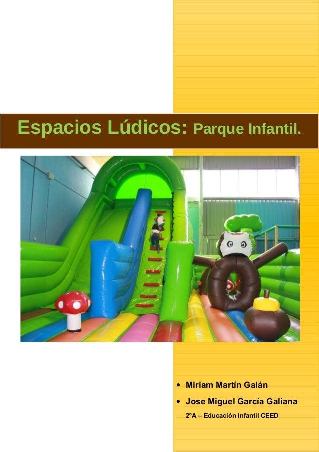 Espacios Lúdicos: Parque Infantil.  • Miriam Martín Galán • Jose Miguel García Galiana 2ºA – Educación Infantil CEED