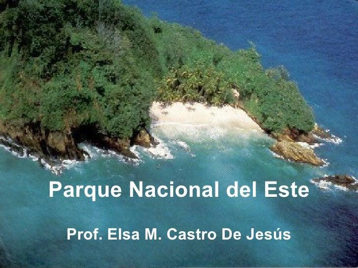 Parque Nacional del Este  Prof. Elsa M. Castro De Jesús