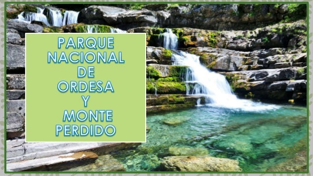 PARQUE NACIONAL DE ORDESA Y MONTE PERDIDO SITUACIÓN País España Provincia Huesca Comarca Sobrarbe Coordenadas 42°38′38″N 0...