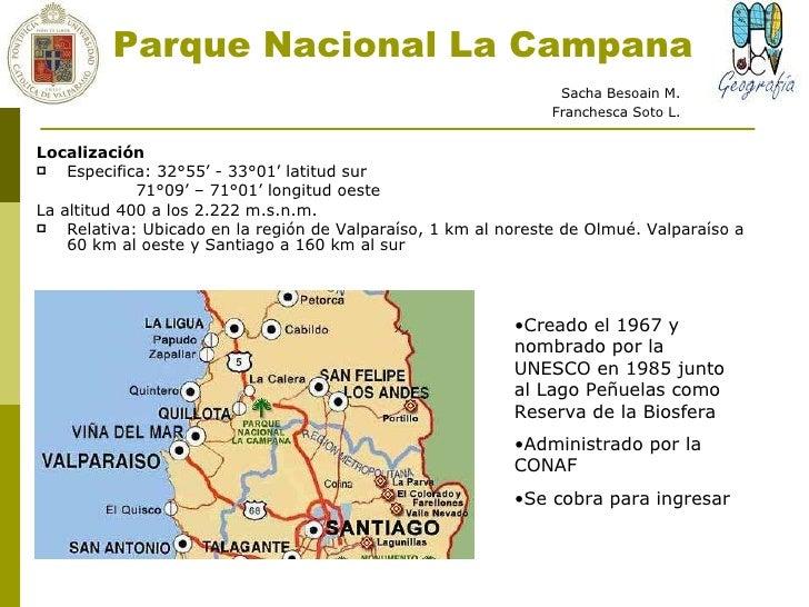 Parque Nacional La Campana <ul><li>Localización  </li></ul><ul><li>Especifica: 32°55' - 33°01' latitud sur  </li></ul><ul>...