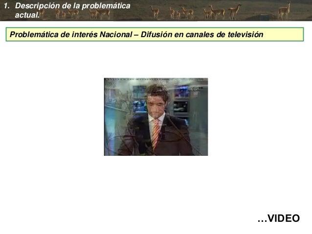 1. Descripción de la problemática actual. Problemática de interés Nacional – Difusión en canales de televisión …VIDEO