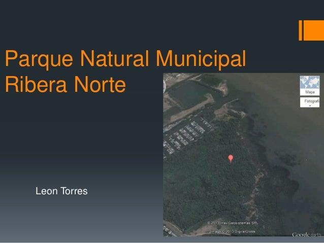 Parque Natural Municipal Ribera Norte Leon Torres