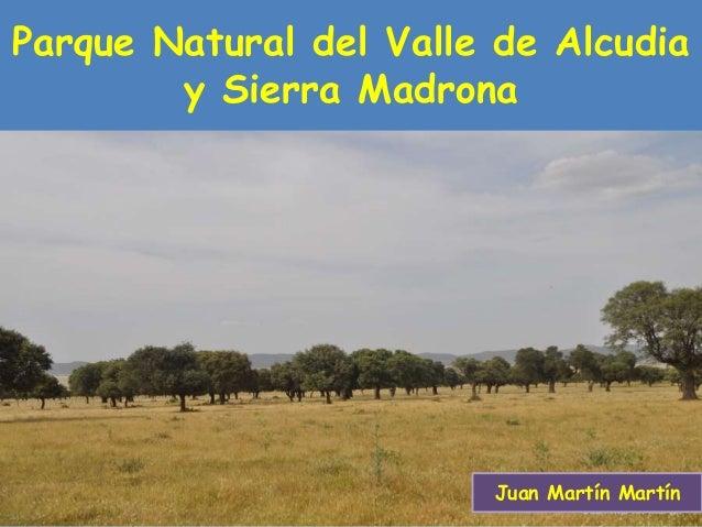 Parque Natural del Valle de Alcudia y Sierra Madrona Juan Martín Martín