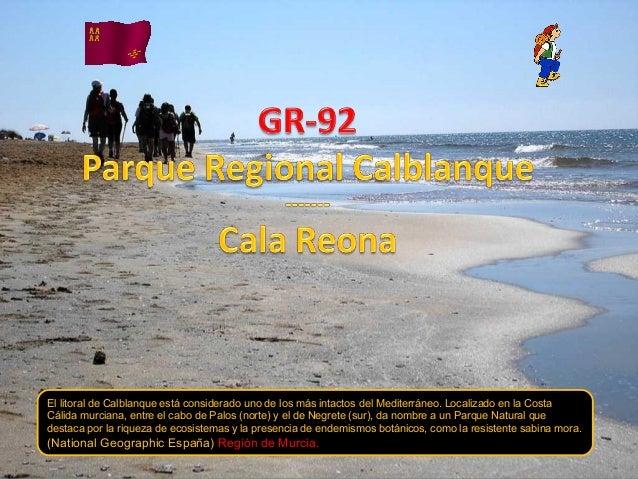El litoral de Calblanque está considerado uno de los más intactos del Mediterráneo. Localizado en la Costa Cálida murciana...