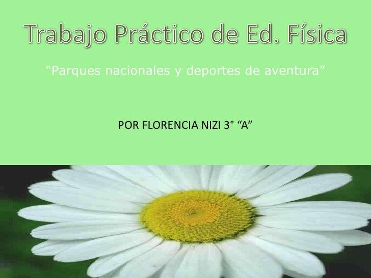 """Trabajo Práctico de Ed. Física<br />""""Parques nacionales y deportes de aventura""""<br />POR FLORENCIA NIZI 3° """"A""""<br />"""