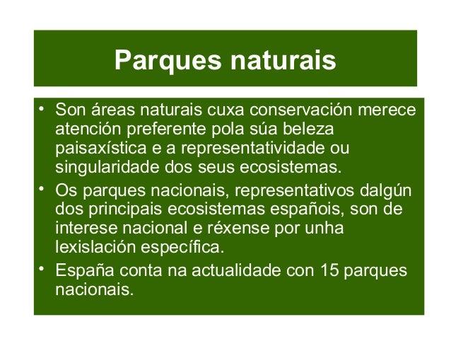 Parques naturais • Son áreas naturais cuxa conservación merece atención preferente pola súa beleza paisaxística e a repres...