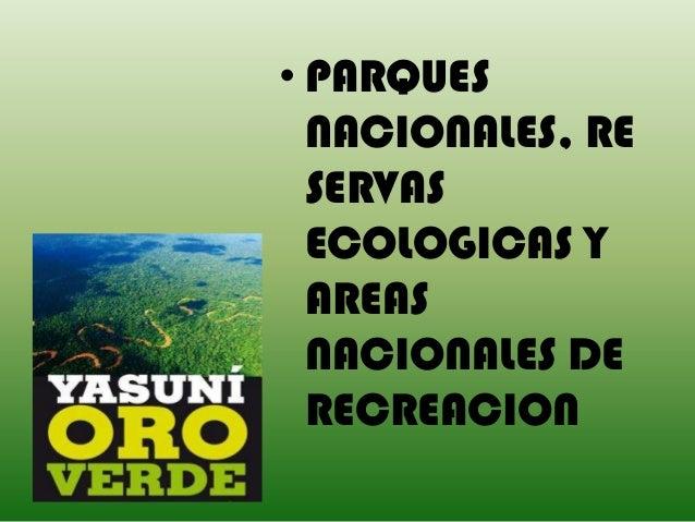 • PARQUES  NACIONALES, RE  SERVAS  ECOLOGICAS Y  AREAS  NACIONALES DE  RECREACION