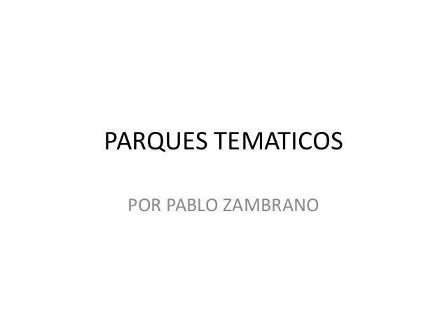 PARQUES TEMATICOS POR PABLO ZAMBRANO