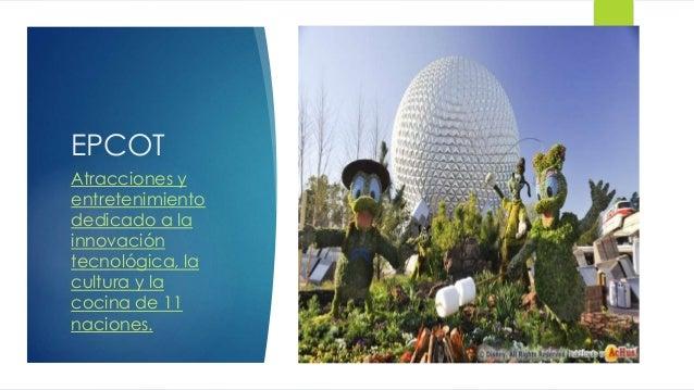 EPCOT Atracciones y entretenimiento dedicado a la innovación tecnológica, la cultura y la cocina de 11 naciones.