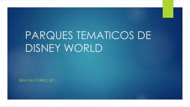 PARQUES TEMATICOS DE DISNEY WORLD BRAYAN TORRES 801