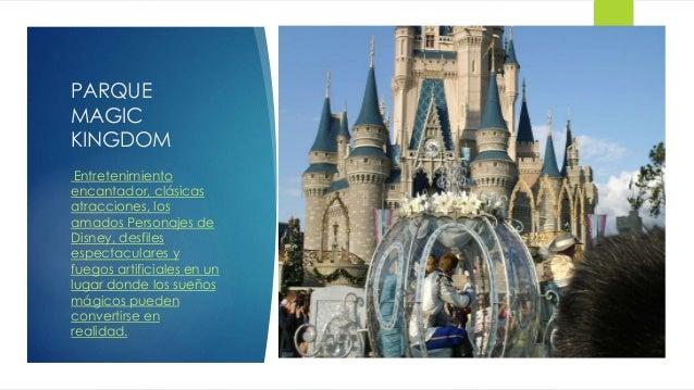 PARQUE MAGIC KINGDOM Entretenimiento encantador, clásicas atracciones, los amados Personajes de Disney, desfiles espectacu...