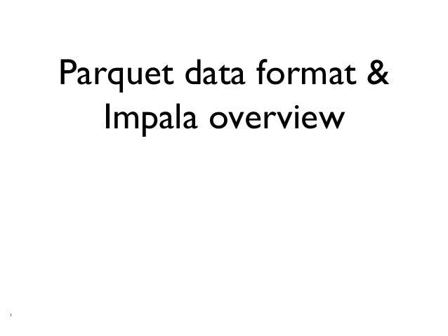 1 Parquet data format & Impala overview