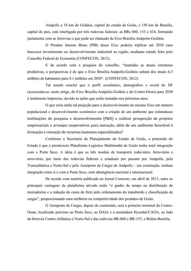 Anápolis a 54 km de Goiânia, capital do estado de Goiás, e 150 km de Brasília, capital do país, está interligada por três ...