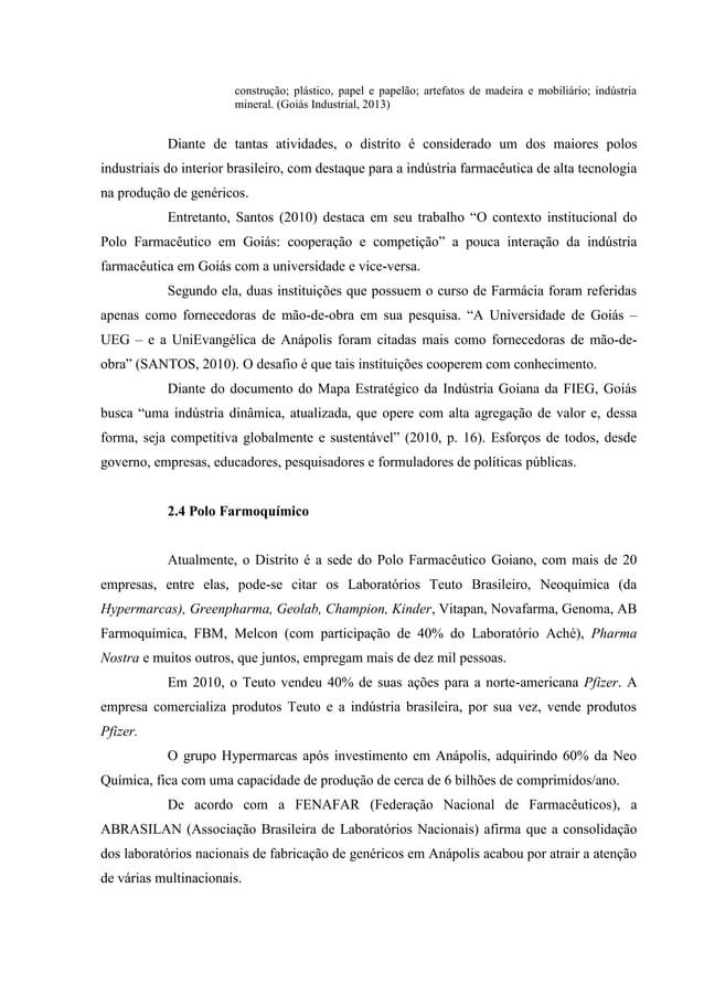 construção; plástico, papel e papelão; artefatos de madeira e mobiliário; indústria mineral. (Goiás Industrial, 2013) Dian...
