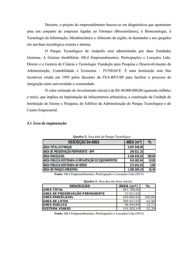 Destarte, o projeto do empreendimento baseou-se em diagnósticos que apontaram para um conjunto de empresas ligadas ao Fárm...