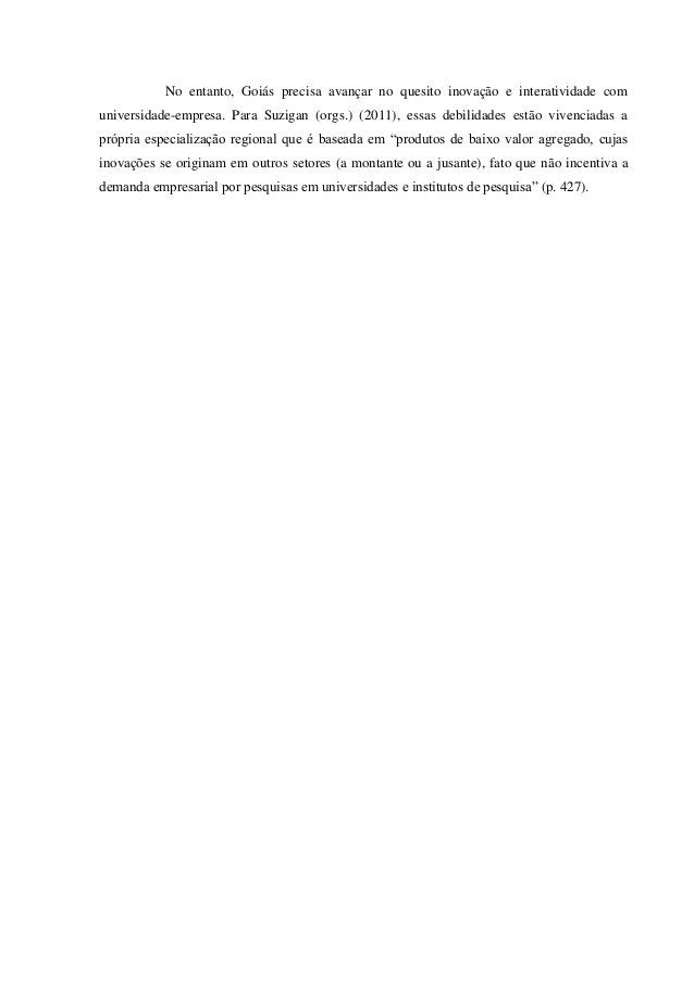 No entanto, Goiás precisa avançar no quesito inovação e interatividade com universidade-empresa. Para Suzigan (orgs.) (201...