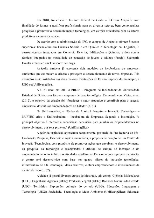 Em 2010, foi criado o Instituto Federal de Goiás – IFG em Anápolis, com finalidade de formar e qualificar profissionais pa...