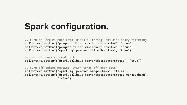 """Spark configuration. // turn on Parquet push-down, stats filtering, and dictionary filtering sqlContext.setConf(""""parquet.f..."""