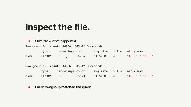 Inspect the file. ● Stats show what happened: Row group 0: count: 84756 845.42 B records type encodings count avg size nul...