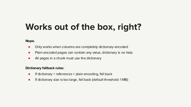 Works out of the box, right? Nope. ● Only works when columns are completely dictionary-encoded ● Plain-encoded pages can c...