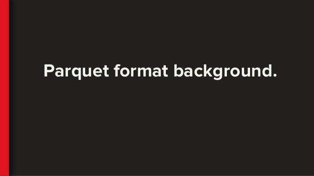 Parquet format background.