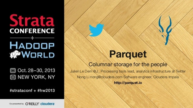 Parquet Columnar storage for the people Julien Le Dem @J_ Processing tools lead, analytics infrastructure at Twitter Nong ...