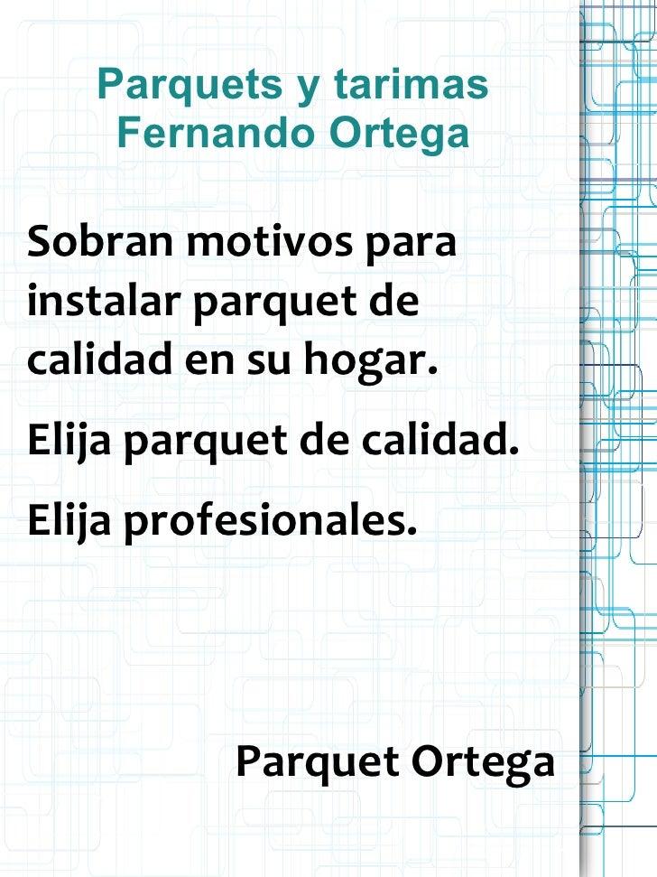 Parquets y tarimas    Fernando OrtegaSobran motivos parainstalar parquet decalidad en su hogar.Elija parquet de calidad.El...