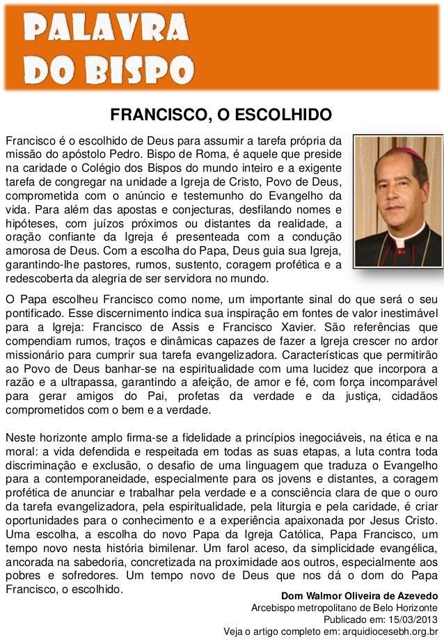 FRANCISCO, O ESCOLHIDOFrancisco é o escolhido de Deus para assumir a tarefa própria damissão do apóstolo Pedro. Bispo de R...