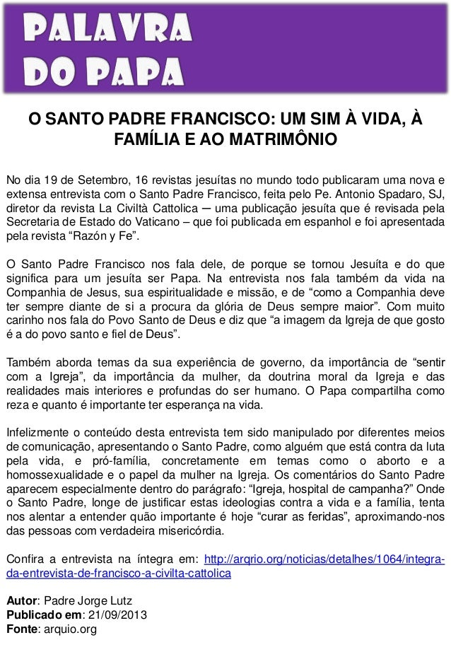 O SANTO PADRE FRANCISCO: UM SIM À VIDA, À FAMÍLIA E AO MATRIMÔNIO No dia 19 de Setembro, 16 revistas jesuítas no mundo tod...