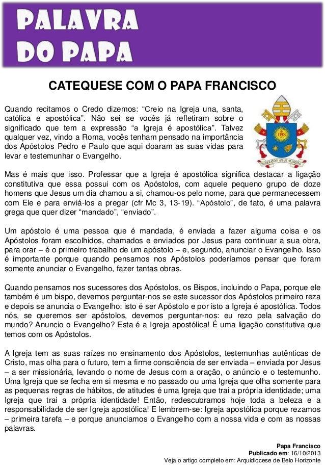 """CATEQUESE COM O PAPA FRANCISCO Quando recitamos o Credo dizemos: """"Creio na Igreja una, santa, católica e apostólica"""". Não ..."""