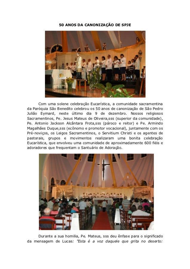 50 ANOS DA CANONIZAÇÃO DE SPJE      Com uma solene celebração Eucarística, a comunidade sacramentinada Paróquia São Benedi...
