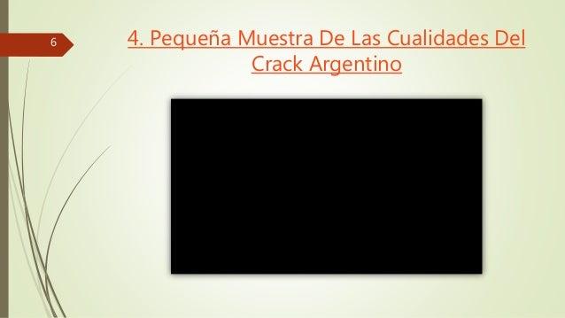 4. Pequeña Muestra De Las Cualidades Del  Crack Argentino  6