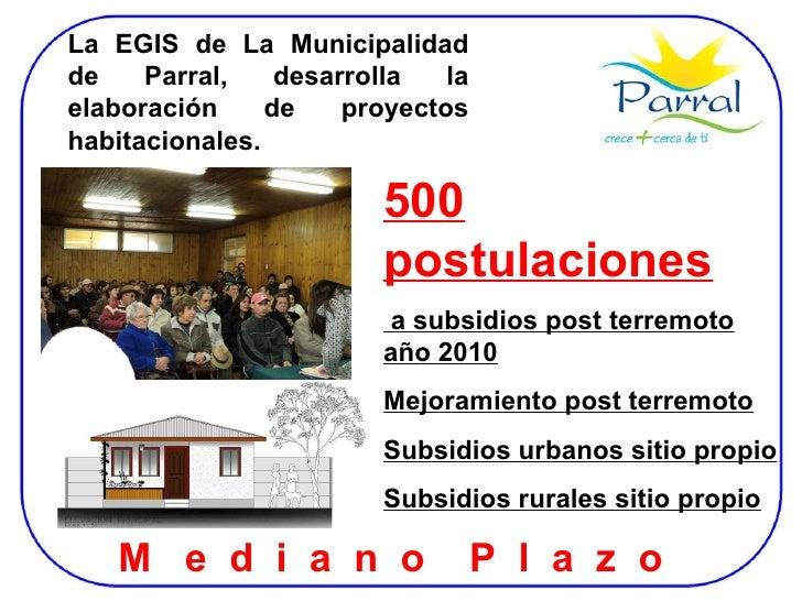 La EGIS de La Municipalidad de Parral, desarrolla la elaboración de proyectos habitacionales. 500 postulaciones a subsidio...