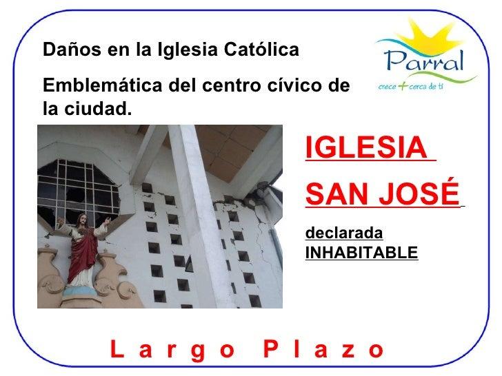 Daños en la Iglesia Católica Emblemática del centro cívico de la ciudad. IGLESIA  SAN JOSÉ   declarada INHABITABLE L  a  r...