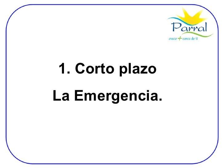 1. Corto plazo La Emergencia.