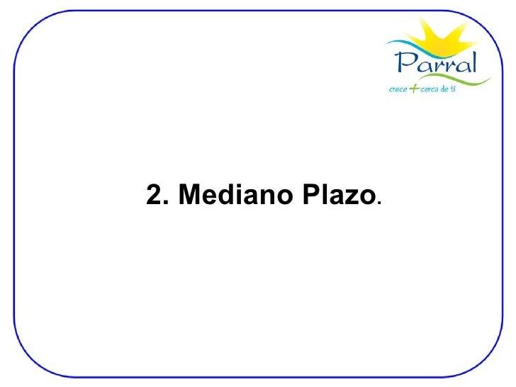 2. Mediano Plazo .