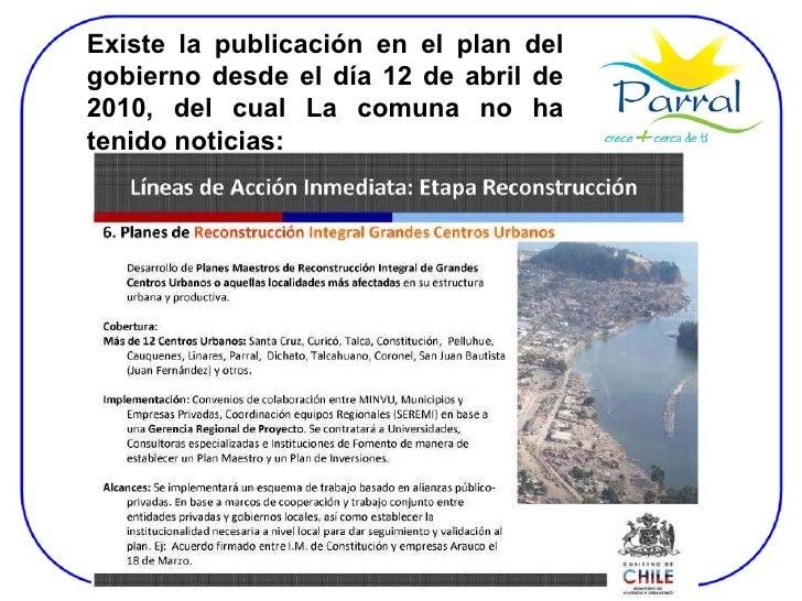 Existe la publicación en el plan del gobierno desde el día 12 de abril de 2010, del cual La comuna no ha tenido noticias:
