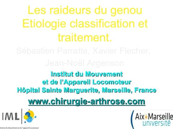 Les raideurs du genou Etiologie classification et        traitement.Sébastien Parratte, Xavier Flecher,       Jean-Noël Ar...