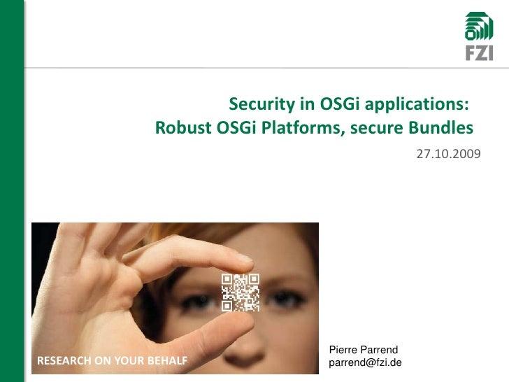 Security in OSGi applications:                  Robust OSGi Platforms, secure Bundles                                     ...