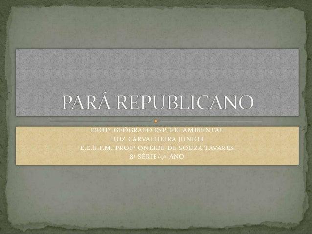 PROFº GEÓGRAFO ESP. ED. AMBIENTAL LUIZ CARVALHEIRA JUNIOR E.E.E.F.M. PROFª ONEIDE DE SOUZA TAVARES 8ª SÉRIE/9º ANO