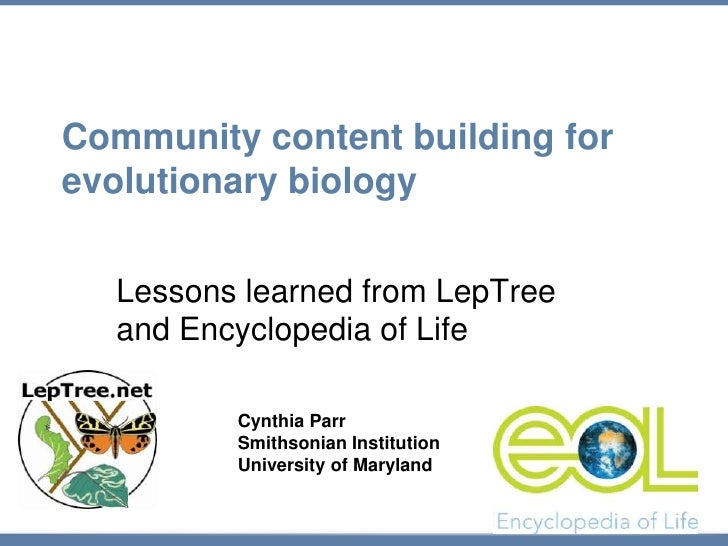 Community content building for evolutionary biology<br />Lessons learned from LepTree and Encyclopedia of Life<br />Cynthi...