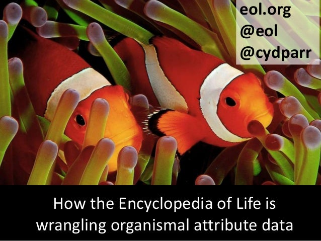 eol.org@eol@cydparrHow the Encyclopedia of Life iswrangling organismal attribute data