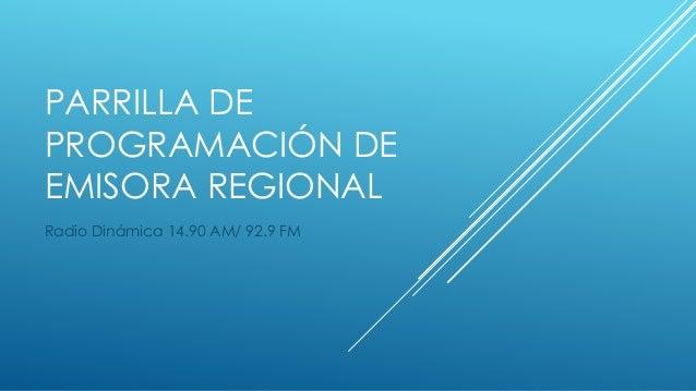 PARRILLA DE PROGRAMACIÓN DE EMISORA REGIONAL Radio Dinámica 14.90 AM/ 92.9 FM