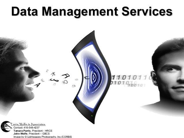 Data Management ServicesData Management Services Contact: 416-548-4237 Tamara Parris, President - HRCS John Wolfe, Preside...