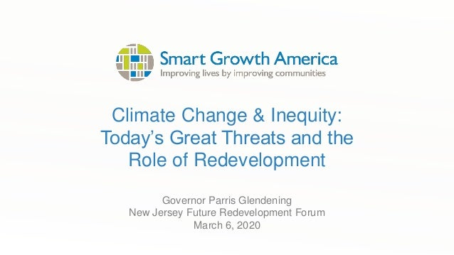 Climate Change & Inequity: Today's Great Threats and the Role of Redevelopment Governor Parris Glendening New Jersey Futur...