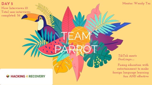 TEAM PARROT Fusing education with entertainment to make foreign language learning fun AND effective TikTok meets DuoLingo…...