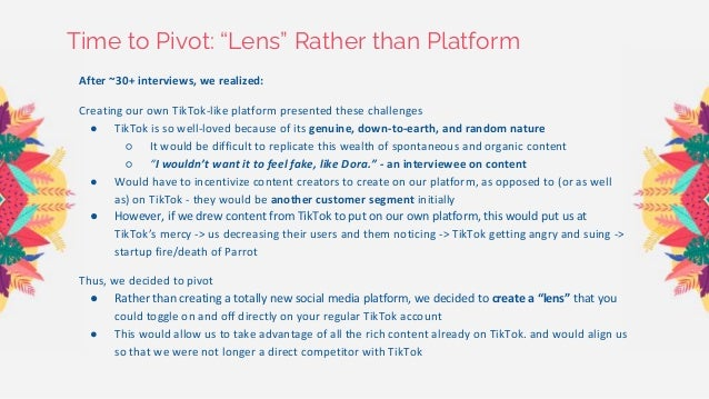 """Time to Pivot: """"Lens"""" Rather than Platform After ~30+ interviews, we realized: Creating our own TikTok-like platform prese..."""
