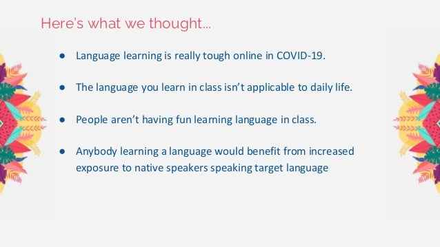 Here's what we thought... ● Language learning is really tough online in COVID-19. ● The language you learn in class isn't ...