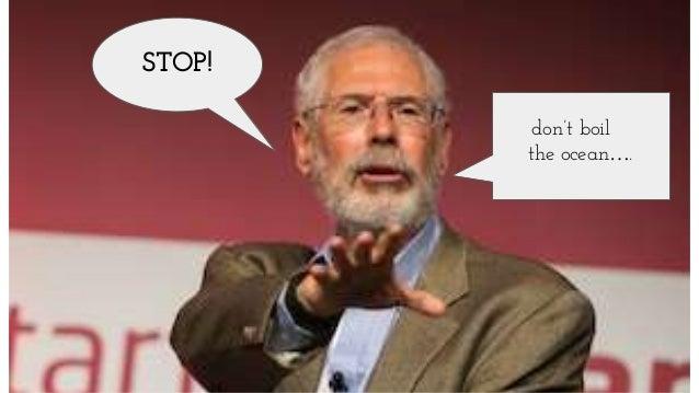 STOP! don't boil the ocean….