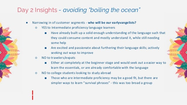"""Day 2 Insights - avoiding """"boiling the ocean"""" ● Narrowing in of customer segments - who will be our earlyvangelists? ○ YES..."""